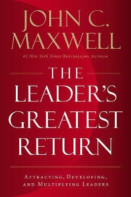 Image for The Leader's Greatest Return : Attracting, Developing, And Multiplying Leaders
