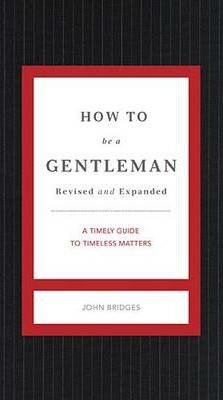 Image for How to Be a Gentleman [Revised and Expanded] A Timely Guide to Timeless Manners