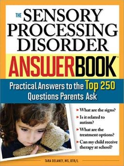 Image for The Sensory Processing Disorder Answer Book : Practical Answers to the Top 250 Questions Parents Ask
