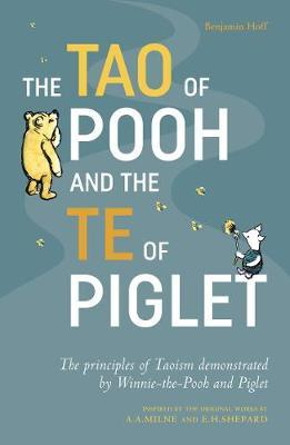 Image for The Tao of Pooh and the Te of Piglet : The principles of Taoism demonstrated by Winnie-the-Pooh and Piglet