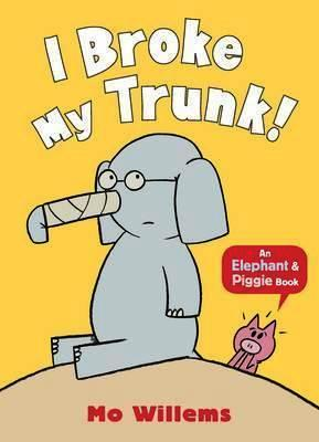 Image for I Broke My Trunk! : An Elephant and Piggie Book