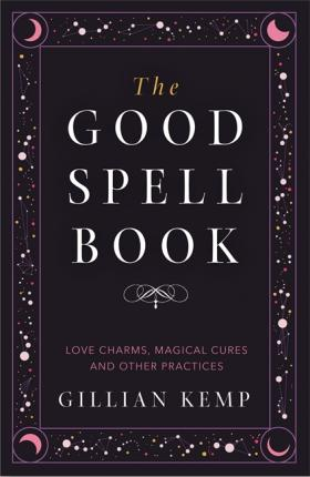 Image for The Good Spell Book : Love Charms, Magical Cures and Other Practices