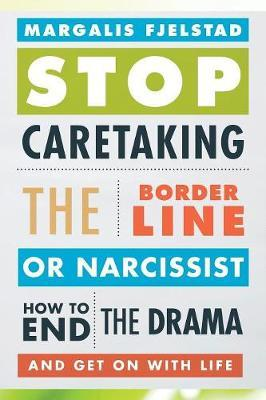 Image for Stop Caretaking the Borderline or Narcissist : How to End the Drama and Get On with Life