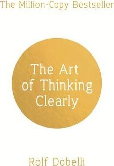 Image for The Art of Thinking Clearly : Better Thinking, Better Decisions