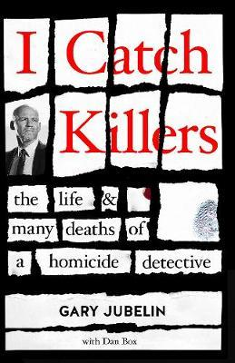 Image for I Catch Killers : The Life and Many Deaths of a Homicide Detective