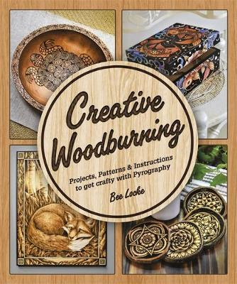 Image for Creative Woodburning : Projects, Patterns, and Instructions to Get Crafty with Pyrography