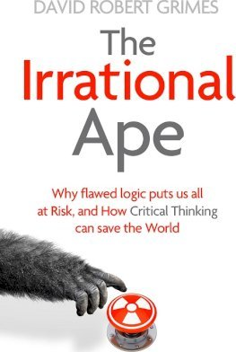 Image for The Irrational Ape : Why Flawed Logic Puts us all at Risk and How Critical Thinking Can Save the World