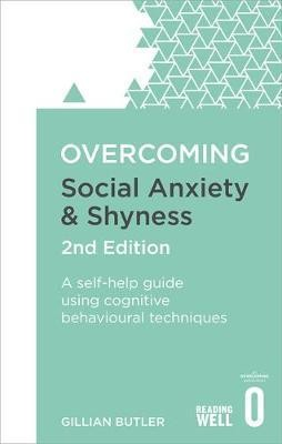 Image for Overcoming Social Anxiety and Shyness [Second Edition] A Self-help guide using cognitive behavioural techniques