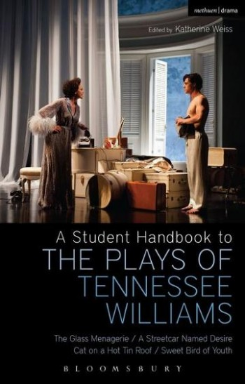 Image for Student Handbook to the Plays of Tennessee Williams: The Glass Menagerie; A Streetcar Named Desire; Cat on a Hot Tin Roof; Sweet Bird of Youth