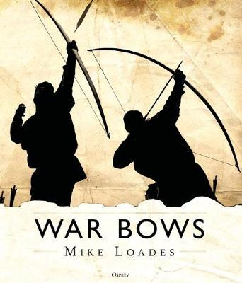 Image for War Bows : Longbow, crossbow, composite bow and Japanese yumi