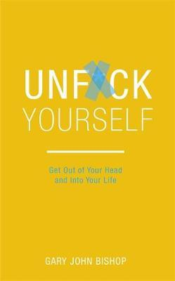 Image for Unf*ck Yourself : Get out of Your Head and Into Your Life