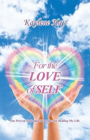 Image for For the Love of Self : The Proven Tools and Strategies for Healing My Life