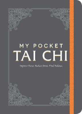 Image for My Pocket Tai Chi : Improve Focus. Reduce Stress. Find Balance.