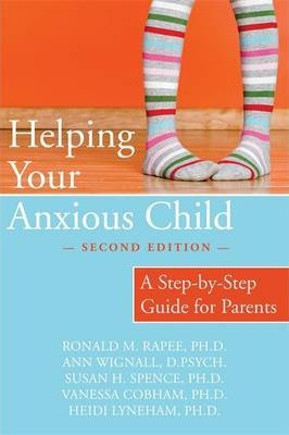 Image for Helping Your Anxious Child [Second Edition] A Step-by-step Guide for Parents