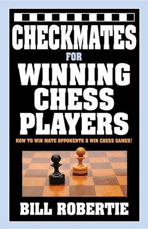 Image for Checkmates for Winning Chess Players : How to Checkmate Opponents and Win!
