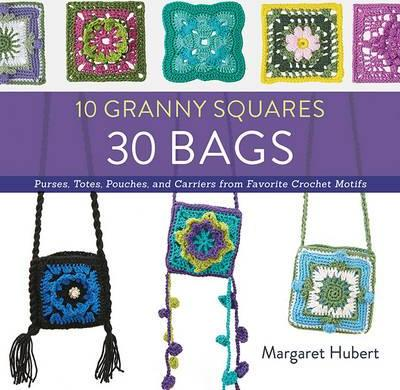 Image for 10 Granny Squares 30 Bags : Purses, Totes, Pouches, and Carriers from Favorite Crochet Motifs