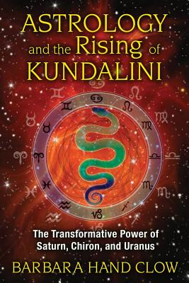 Image for Astrology and the Rising of Kundalini [Third Edition] The Transformative Power of Saturn, Chiron, and Uranus