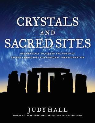 Image for Crystals and Sacred Sites : Use Crystals to Access the Power of Sacred Landscapes for Personal and Planetary Transformation