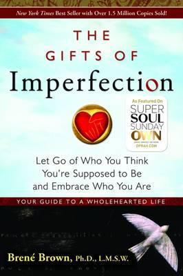 Image for The Gifts of Imperfection : Let Go of Who You Think You're Supposed to Be and Embrace Who You Are