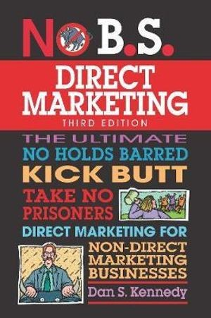 Image for No B.S. Direct Marketing 3rd Edition The Ultimate No Holds Barred Kick Butt Take No Prisoners Direct Marketing for Non-Direct Marketing Businesses