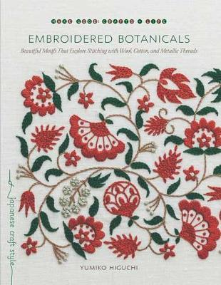 Image for Embroidered Botanicals : Beautiful Motifs That Explore Stitching with Wool, Cotton, and Metalic Threads
