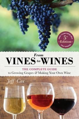 Image for From Vines to Wines : The Complete Guide to Growing Grapes  and Making Your Own Wine [Fifth Edition]