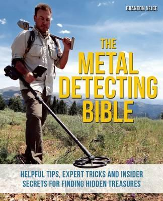 Image for The Metal Detecting Bible : Helpful Tips, Expert Tricks and Insider Secrets for Finding Hidden Treasures