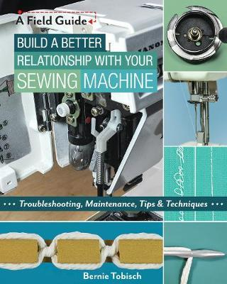 Image for You and Your Sewing Machine : A Sewist's Guide to Troubleshooting, Maintenance, Tips and Techniques