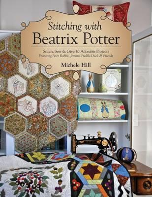 Image for Stitching with Beatrix Potter : Stitch, Sew and Give 10 Adorable Projects
