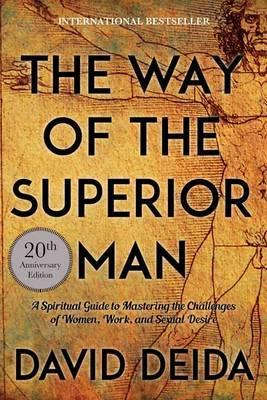 Image for The Way of the Superior Man : A Spiritual Guide to Mastering the Challenges of Women, Work, and Sexual Desire