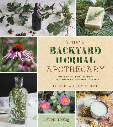 Image for The Backyard Herbal Apothecary : Effective Medicinal Remedies Using Commonly Found Herbs and Plants