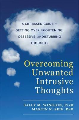 Image for Overcoming Unwanted Intrusive Thoughts : A CBT-Based Guide to Getting Over Frightening, Obsessive, or Disturbing Thoughts