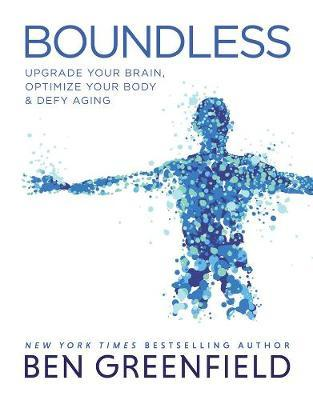 Image for Boundless : Upgrade Your Brain, Optimize Your Body and Defy Aging