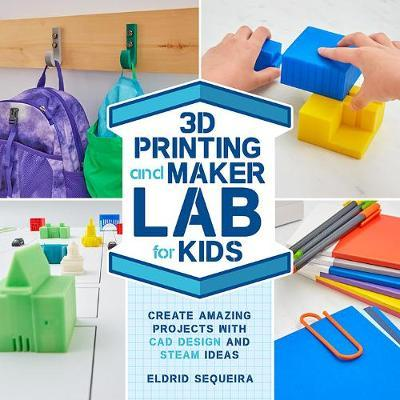 Image for 3D Printing and Maker Lab for Kids : Create Amazing Projects with CAD Design and STEAM Ideas