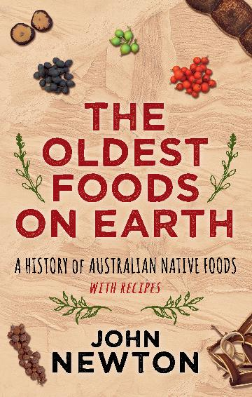 Image for The Oldest Foods on Earth : A History of Australian Native Foods with Recipes