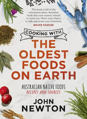 Image for Cooking with the Oldest Foods on Earth : Australian Native Foods Recipes and Sources