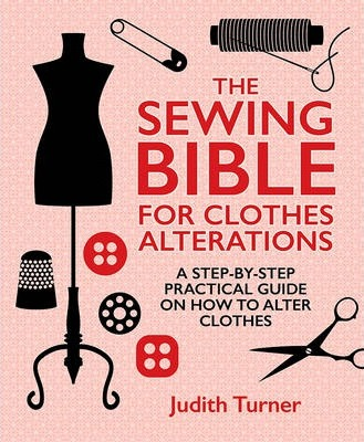 Image for The Sewing Bible For Clothes Alterations : A Step-by-Step Practical Guide on How to Alter Clothes