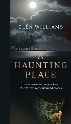 Image for A Haunting Place : The Most Haunted Places Around the World