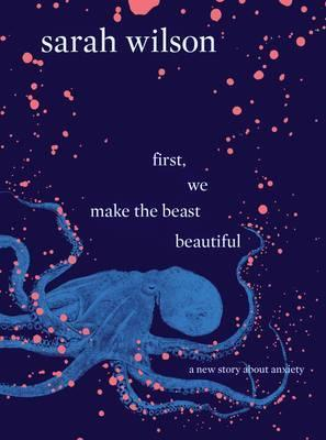 Image for First, We Make the Beast Beautiful : A New Story About Anxiety