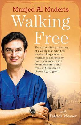 Image for Walking Free : The Extraordinary True Story of a Young Man Who Fled War-Torn Iraq, Came to Australia as a Refugee by Boat, Spent Months in a Detention Centre and Went on to Become a Pioneering Surgeon