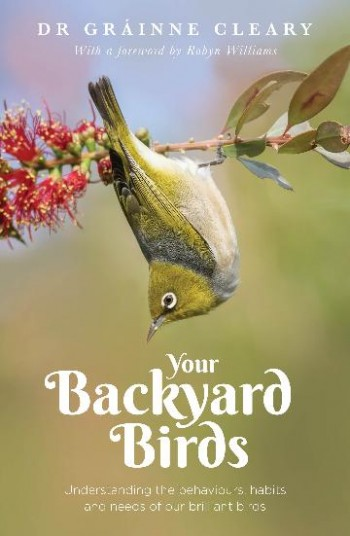 Image for Your Backyard Birds : Understanding the Behaviours, Habits and Needs of Our Brilliant Birds