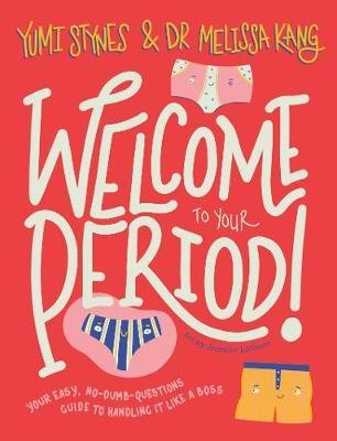 Image for Welcome to Your Period : Your easy, no-dumb-questions guide to handling it like a boss