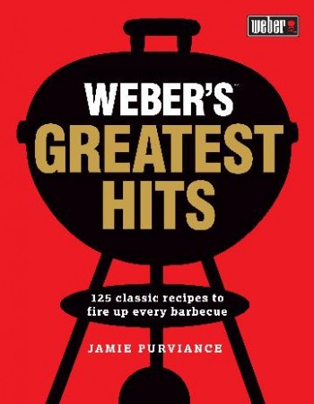 Image for Weber's Greatest Hits : 125 recipes for every barbecue and everyone