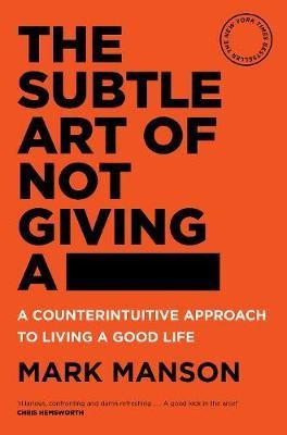 Image for The Subtle Art of Not Giving a ____ : A Counterintuitive Approach to Living a Good Life