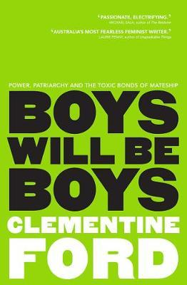 Image for Boys Will be Boys : Power, Patriarchy and the Toxic Bonds of Mateship