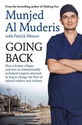 Image for Going Back : How a former refugee, now an internationally acclaimed surgeon, returned to Iraq to change the lives of injured soldiers and civilians