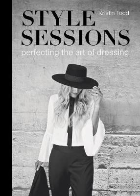 Image for Style Sessions : Perfecting the Art of Dressing