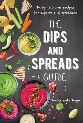 Image for The Dips and Spreads Guide : Tasty delicious recipes for dippers and spreaders