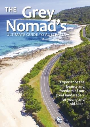 Image for The Grey Nomads Guide to Australia : Experience the beauty and freedom of our great landscape - for the young and old alike!
