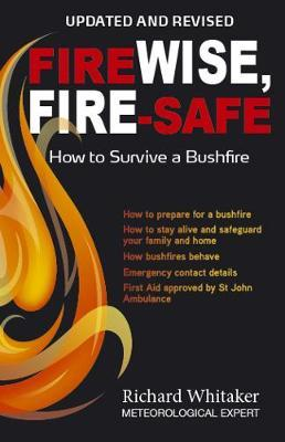 Image for Fire Wise, Fire Safe : How to Survive a Bushfire